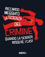La scienza del crimine. Quando la scienza risolve i casi