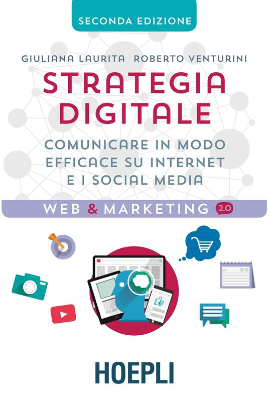 Strategia digitale. Comunicare in modo efficace su Internet e i social media - Giuliana Laurita,Roberto Venturini - copertina