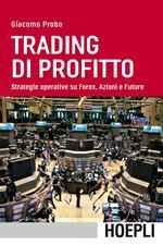 Trading di profitto. Strategie operative su Forex, azioni e future