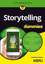Storytelling for dummies. Ideare un piano di storytelling efficace. Sviluppare la tua campagna di narrazione: di marca, prodotto o vita. Creare contenuti testuali e visivi, adattati ai diversi media, per il tuo storydoing on-life