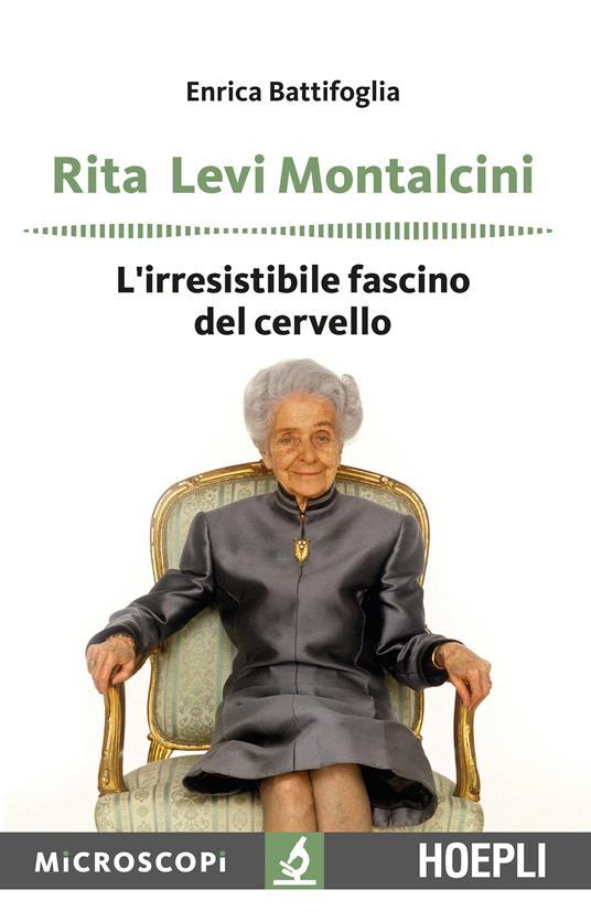 Rita Levi Montalcini. L'irresistibile fascino del cervello - Enrica Battifoglia - copertina