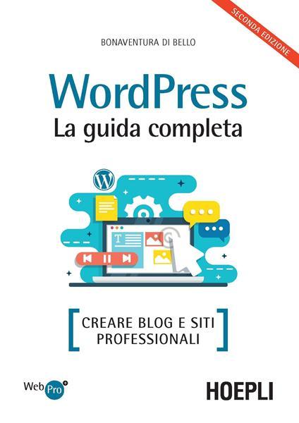 Wordpress. La guida completa. Creare blog e siti professionali - Bonaventura Di Bello - copertina