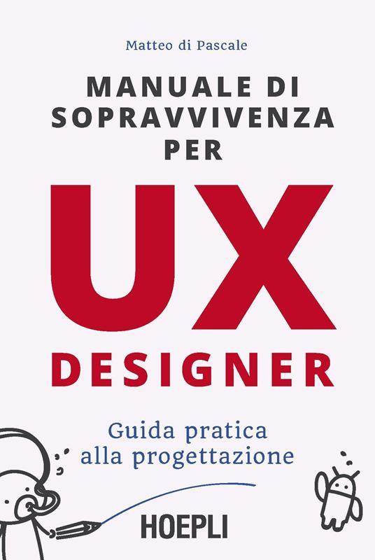 Manuale di sopravvivenza per UX designer. Guida pratica alla progettazione - Matteo Di Pascale - copertina