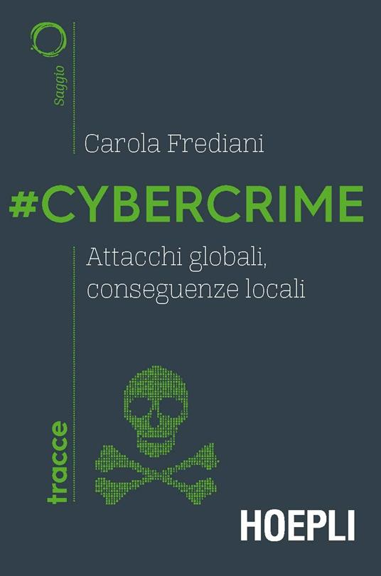 #Cybercrime. Attacchi globali, conseguenze locali - Carola Frediani - copertina
