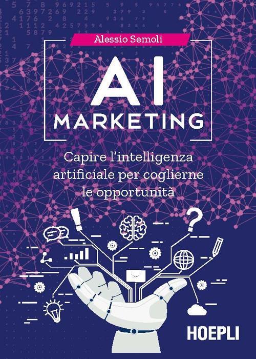 AI marketing. Capire l'intelligenza artificiale per coglierne le opportunità - Alessio Semoli - ebook
