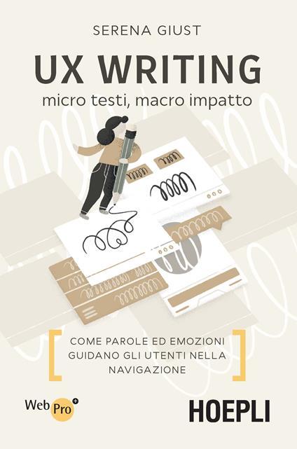 UX Writing. Micro testi, macro impatto. Come parole ed emozioni guidano gli utenti nella navigazione - Serena Giust - copertina