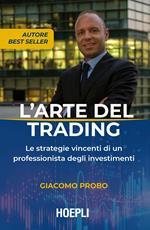 L' arte del trading. Le strategie vincenti di un professionista degli investimenti