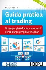 Guida pratica al trading. Strategie, piattaforme e strumenti per operare sui mercati finanziari