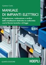 Manuale di impianti elettrici. Progettazione, realizzazione e verifica delle installazioni elettriche in conformità con le norme tecniche e di legge