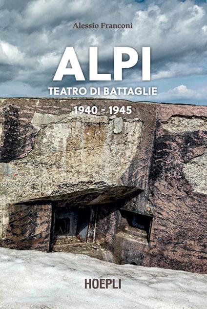 Alpi. Teatro di battaglie. 1940-1945. Ediz. illustrata - Alessio Franconi - ebook