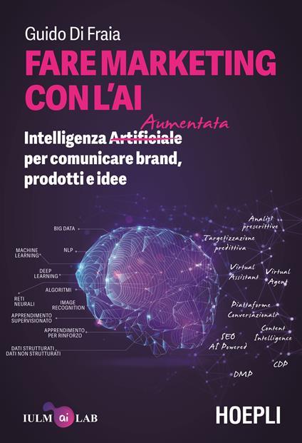 Fare marketing con l'AI. Intelligenza (Artificiale) Aumentata per comunicare brand, prodotti e idee - Guido Di Fraia - copertina