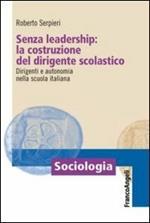 Senza leadership: la costruzione del dirigente scolastico. Dirigenti e autonomia nella scuola italiana