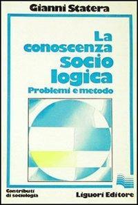 La conoscenza sociologica: problemi e metodo - Gianni Statera - copertina