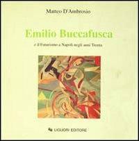 Emilio Buccafusca e il futurismo a Napoli negli anni Trenta - Matteo D'Ambrosio - copertina