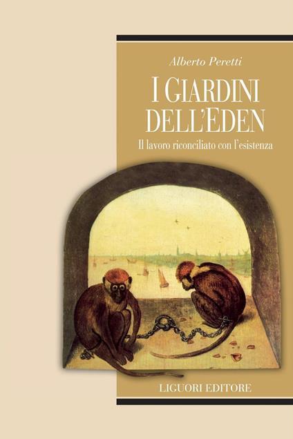 I giardini dell'Eden. Il lavoro riconciliato con l'esistenza - Alberto Peretti - ebook