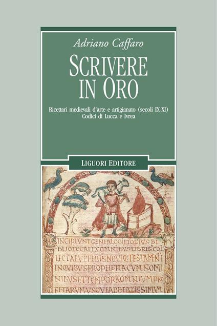 Scrivere in oro. Ricettari medievali d'arte e artigianato (secoli IX-XI). Codici di Lucca e Ivrea - Adriano Caffaro - ebook