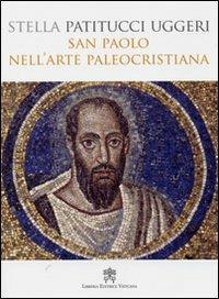 San Paolo nell'arte paleocristiana - Stella Patitucci Uggeri - copertina