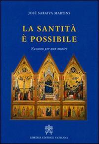 La santità è possibile. Nascono per non morire - José Saraiva Martins - copertina