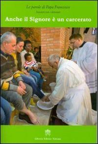 Anche il Signore è un carcerato - Francesco (Jorge Mario Bergoglio) - copertina