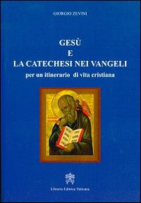 Gesù e la catechesi nei vangeli per un itinerario di vita cristiana - Giorgio Zevini - copertina