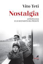 Nostalgia. Antropologia di un sentimento del presente