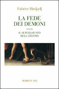 La fede dei demoni. Ovvero il superamento dell'ateismo - Fabrice Hadjadj - copertina