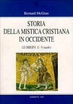 Storia della mistica cristiana in Occidente. Vol. 1: Le origini (I-V secolo).