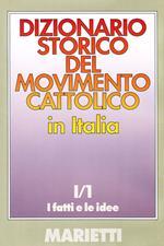 Dizionario storico del movimento cattolico in Italia. Vol. 1\1: fatti e le idee, I.