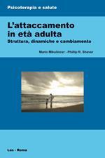 L' attaccamento in età adulta. Struttura, dinamiche e cambiamento