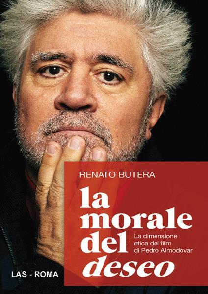 La morale del deseo. La dimensione etica dei film di Pedro Almodovar - Renato Butera - copertina