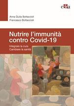 Nutrire l'immunità contro Covid-19. Integrare la cura cambiare la sanità