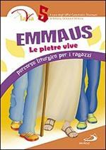 Emmaus. Le pietre vive. Percorso liturgico per i ragazzi. Vol. 5