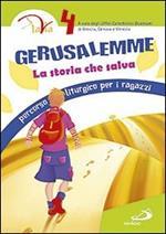 Gerusalemme. La storia che salva. Percorso liturgico per i ragazzi. Vol. 4