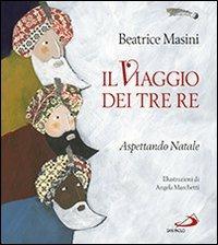 Il viaggio dei tre re. Aspettando Natale - Beatrice Masini,Angela Marchetti - copertina
