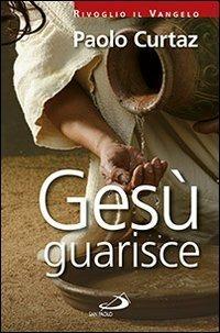Gesù guarisce - Paolo Curtaz - copertina