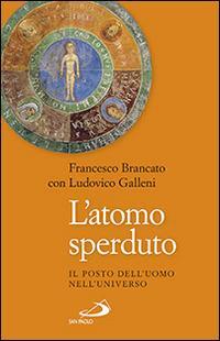 L' atomo sperduto. Il posto dell'uomo nell'universo - Francesco Brancato,Ludovico Galleni - copertina