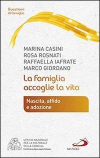 La famiglia accoglie la vita. Nascita, affido e adozione - Marina Casini,Rosa Rosnati,Raffaella Iafrate - copertina