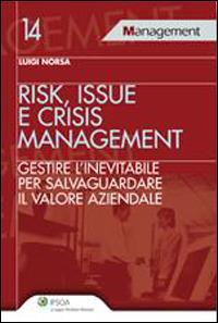 Risk, issue e crisis management. Gestire l'inevitabile per salvaguardare il valore aziendale - Luigi Norsa - copertina
