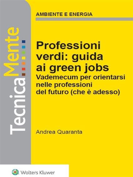Professioni verdi: guida ai green jobs - Andrea Quaranta - ebook