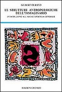 Strutture antropologiche dell'immaginario. Introduzione all'archetipologia generale - Gilbert Durand - copertina