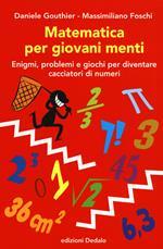 Matematica per giovani menti. Enigmi, problemi e giochi per diventare cacciatori di numeri