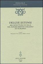 Delizie estensi. Architetture di villa nel Rinascimento italiano ed europeo
