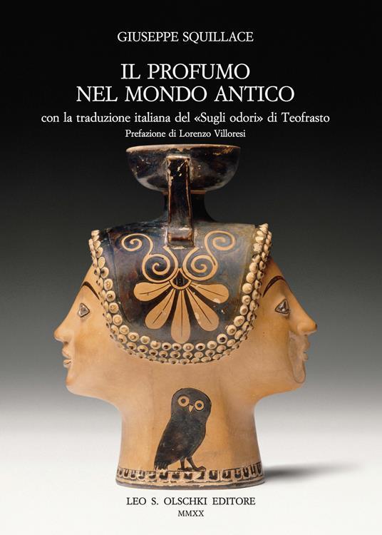 Il profumo nel mondo antico. Con la traduzione italiana del «Sugli odori» di Teofrasto - Giuseppe Squillace - copertina
