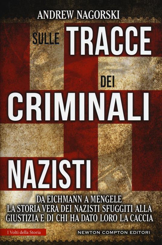 Sulle tracce dei criminali nazisti. Da Eichmann a Mengele, la storia vera dei nazisti sfuggiti al processo di Norimberga - Andrew Nagorski - copertina