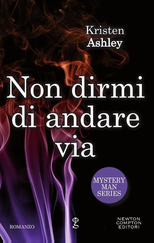 Non dirmi di andare via. Mystery man series - Kristen Ashley - copertina