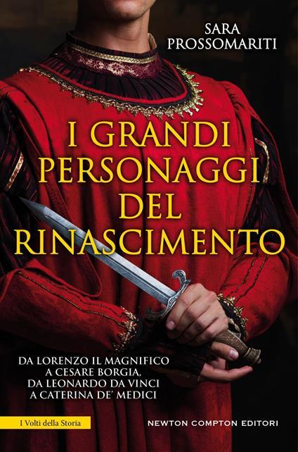 I grandi personaggi del Rinascimento. Da Lorenzo il Magnifico a Cesare Borgia, da Leonardo da Vinci a Caterina de' Medici - Sara Prossomariti - ebook