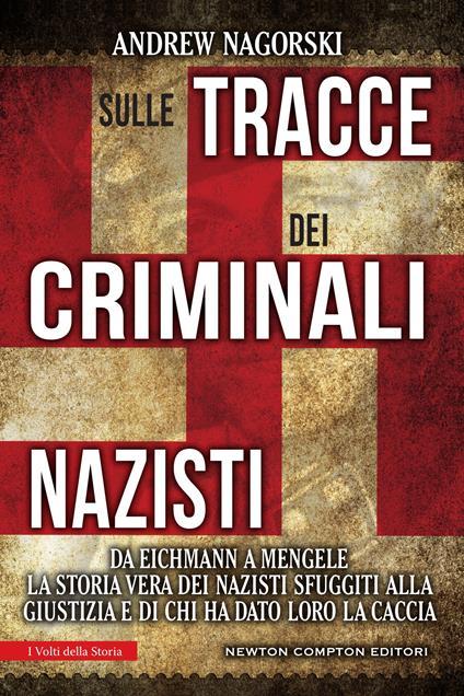 Sulle tracce dei criminali nazisti. Da Eichmann a Mengele, la storia vera dei nazisti sfuggiti al processo di Norimberga - Giulio Lupieri,Andrew Nagorski - ebook