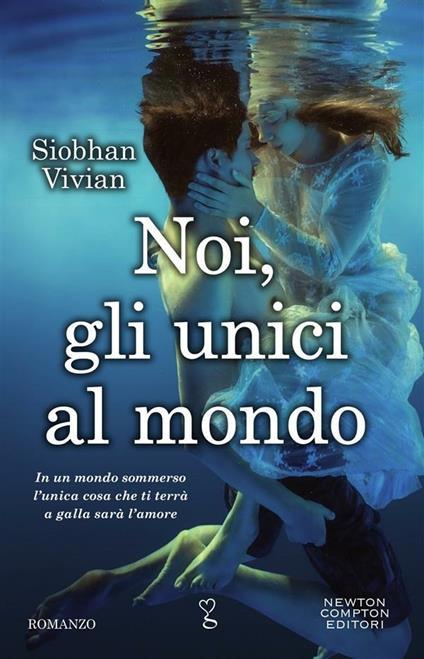 Noi, gli unici al mondo - Elena Paganelli,Vivian Siobhan - ebook