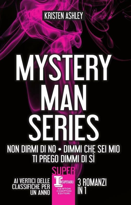 Mystery man series: Non dirmi di no-Dimmi che sei mio-Ti prego dimmi di sì - Martina Cocchini,Silvia Mercurio,Brunella Palatella,Kristen Ashley - ebook
