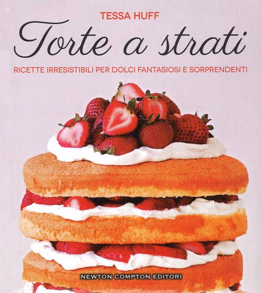Torte a strati. Ricette irresistibili per dolci fantasiosi e sorprendenti - Tessa Huff - copertina